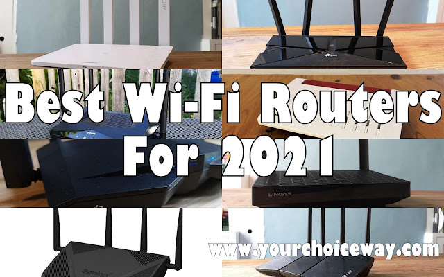 Best Wi-Fi Routers For 2021 - Your Choice Way