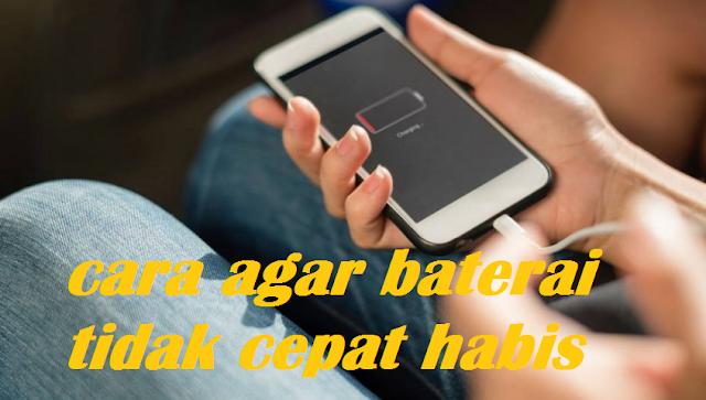 Baterai HandPhone Tidak Cepat Habis