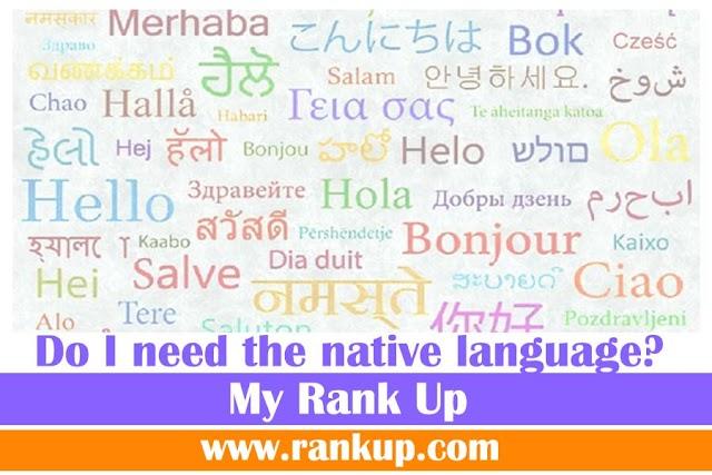 Do I need the native language?