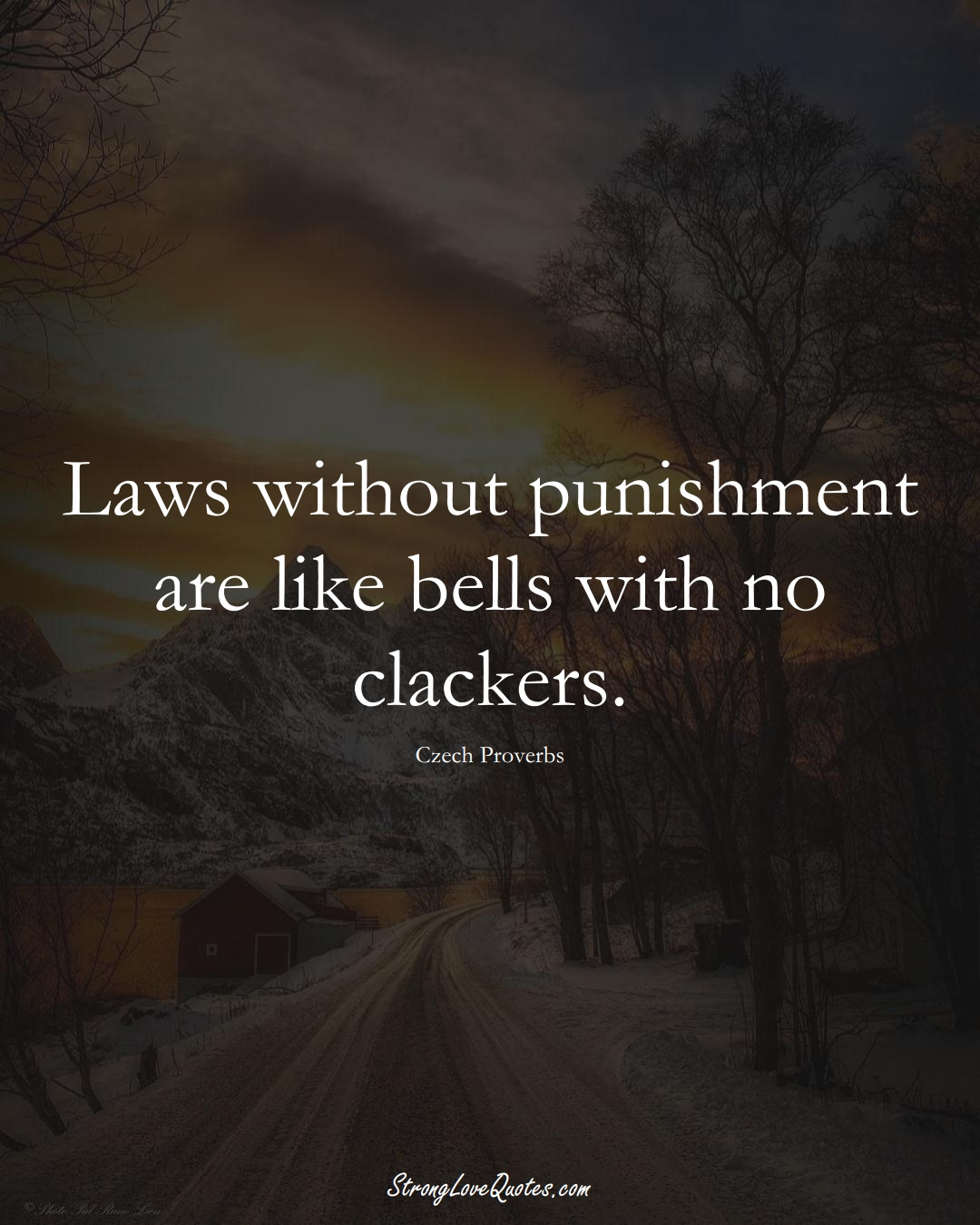 Laws without punishment are like bells with no clackers. (Czech Sayings);  #EuropeanSayings