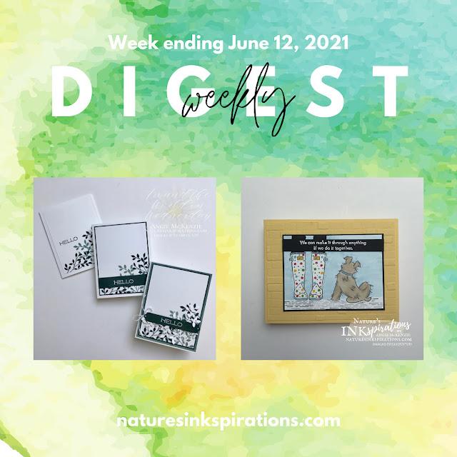 Weekly Digest | Week Ending June 12, 2021 | Nature's INKspirations by Angie McKenzie