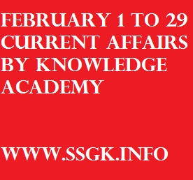 february 1 to 29 current AFFAIRS BY KNOWLEDGE ACADEMY