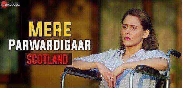 स्कॉटलैंड -  मेरे परगनिगार Mere Parwardigaar Lyrics Hindi - Arijit Singh