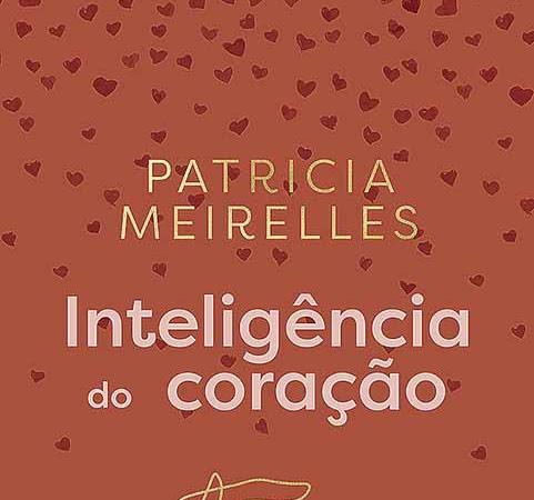 Resenha: Inteligência do Coração - Patrícia Meirelles
