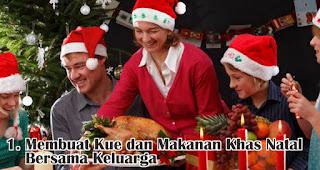 Membuat Kue dan Makanan Khas Natal Bersama Keluarga merupakan salah satu ide seru rayakan natal dirumah selama pandemi