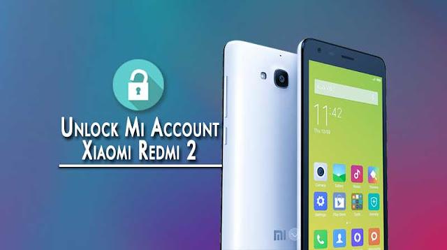 How to Unlock Mi Account Xiaomi Redmi 2 – 100% Working 2019