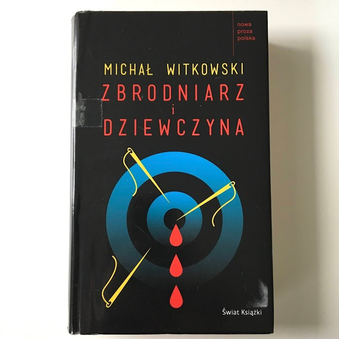'Zbrodniarz i dziewczyna' Michała Witkowskiego - recenzja