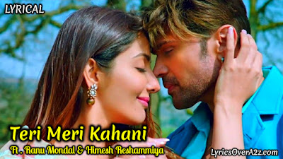 Teri Meri Kahani Lyrics - Happy Hardy and Heer | Ranu Mondal & Himesh Reshammiya