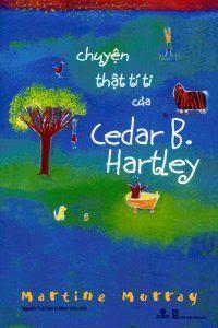 Chuyện Thật Tí Ti Của Cedar B. Hartley - Martine Murray