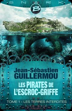 Les Pirates de L'Escroc-Griffe, tome 1 : Les Terres Interdites de Jean-Sébastien Guillermou