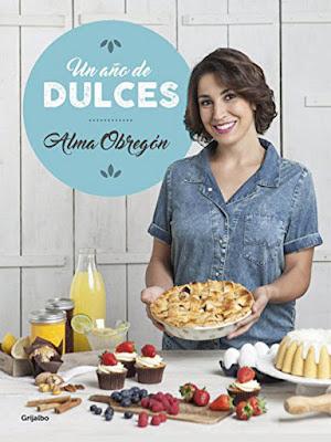 LIBRO - Un año de dulces : Alma Obregón   (Grijalbo - 13 Octubre 2016)  COCINA - RECETAS  Comprar en Amazon España