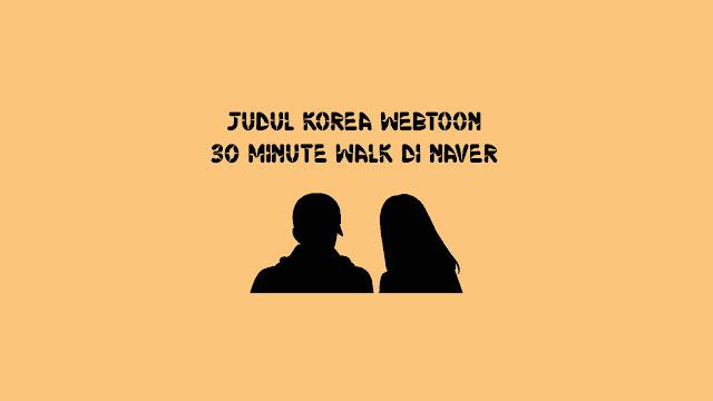 Judul Korea Webtoon 30 Minute Walk di Naver