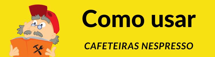 Como usar cafeteiras Nespresso