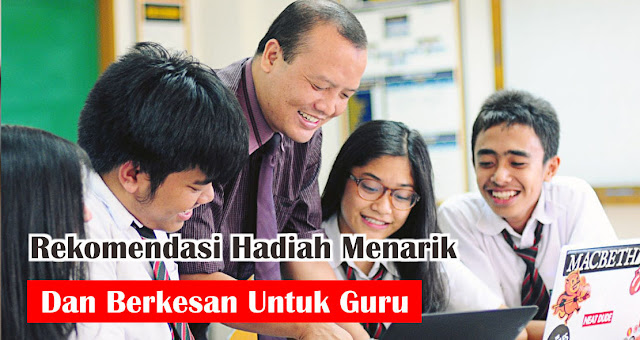 Rekomendasi Hadiah Menarik Dan Berkesan Untuk Guru