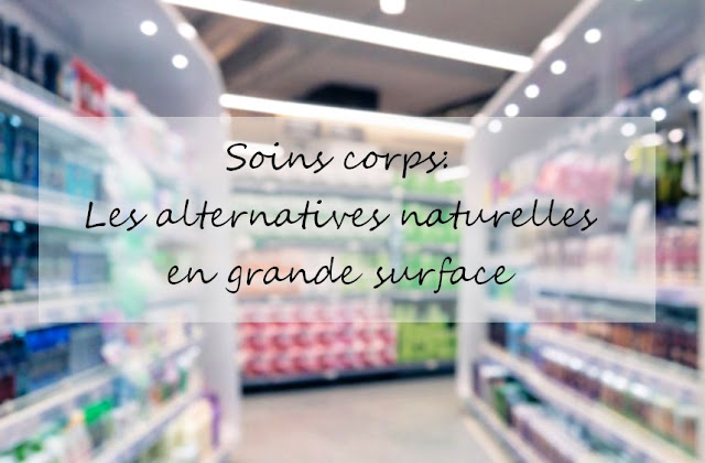 soins corps, alternatives en grande surface