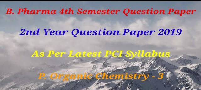 P. ORGANIC CHEMISTRY - 3 QUESTION PAPER 2019   4TH SEMESTER   B. PHARMACY   DPSRU