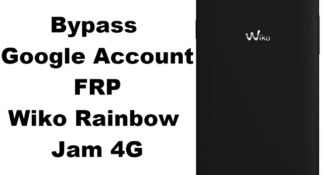 Wiko Rainbow Jam Bypass FRP Google Account Support all