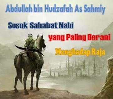 Kisah Ibnu Hudzafah dan Heraklius....Sahabat Nabi Yang Berani Menghadap Raja
