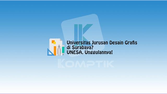 Universitas Jurusan Desain Grafis di Surabaya? UNESA, Unggulannya!
