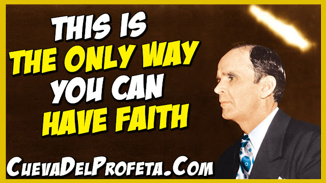 This is the only way you can have faith - William Marrion Branham Quotes