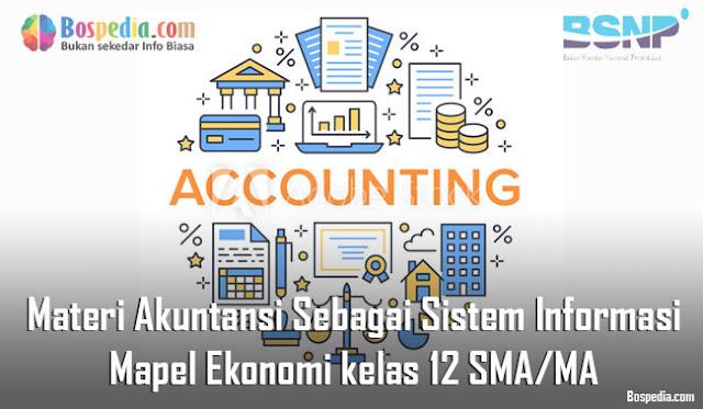 Materi Akuntansi Sebagai Sistem Informasi Mapel Ekonomi kelas 12 SMA/MA