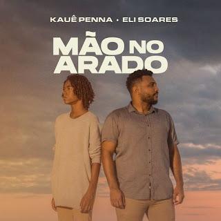 Baixar Música Gospel Mão No Arado - Kauê Penna e Eli Soares Mp3