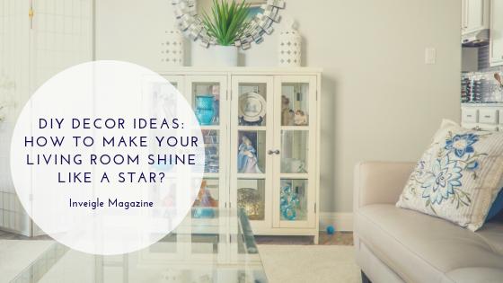 DIY Decor Ideas: How to make your living room shine like a star?