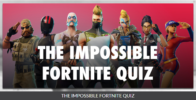 The Impossible Fortnite Quiz Answers | Be Quizzed