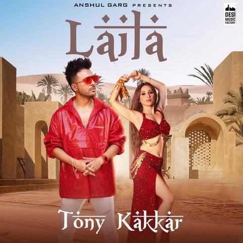 Laila Song Lyrics, Sung By Tony Kakkar.