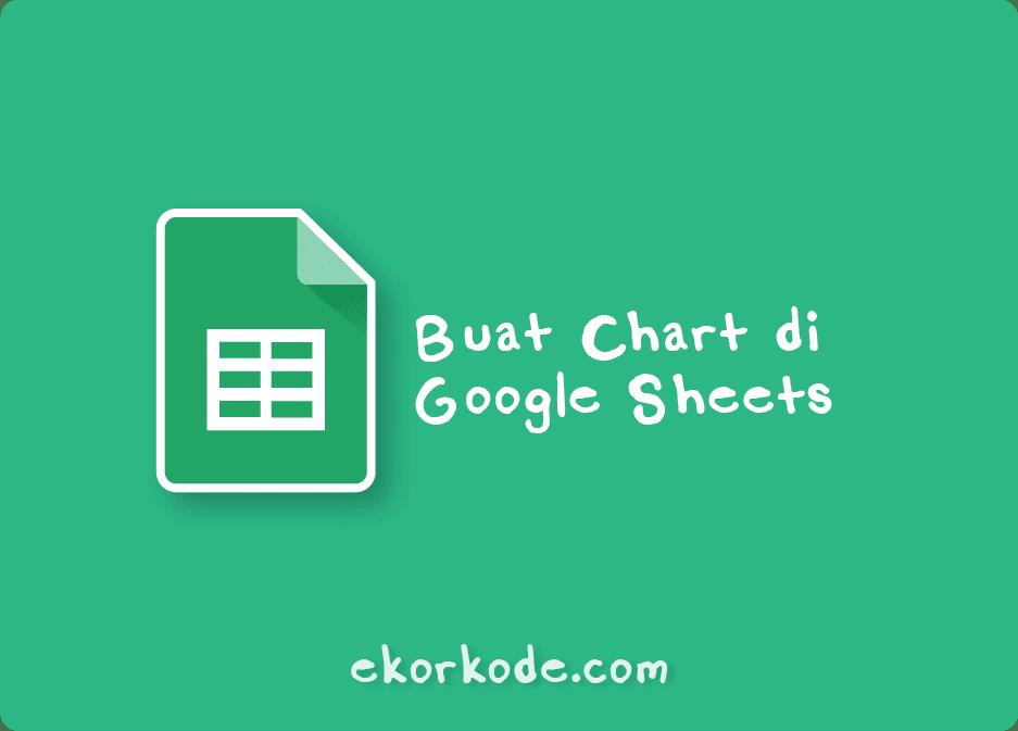 Cara Buat Charts Atau Diagram Di Google Sheets Mirip Di Excel Ekorkode Com