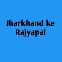 jharkhand ke Rajyapal -झारखंड के राज्यपाल