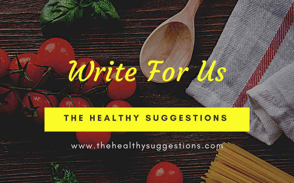 Write for Us - Guest Post - thehealthysuggestios.com