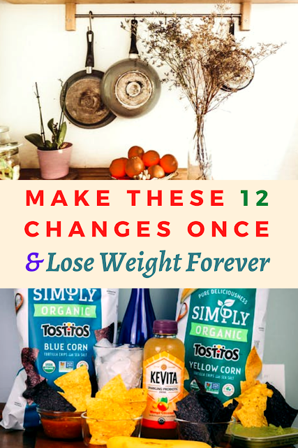 Make These 12 Changes Once And Lose Weight Forever