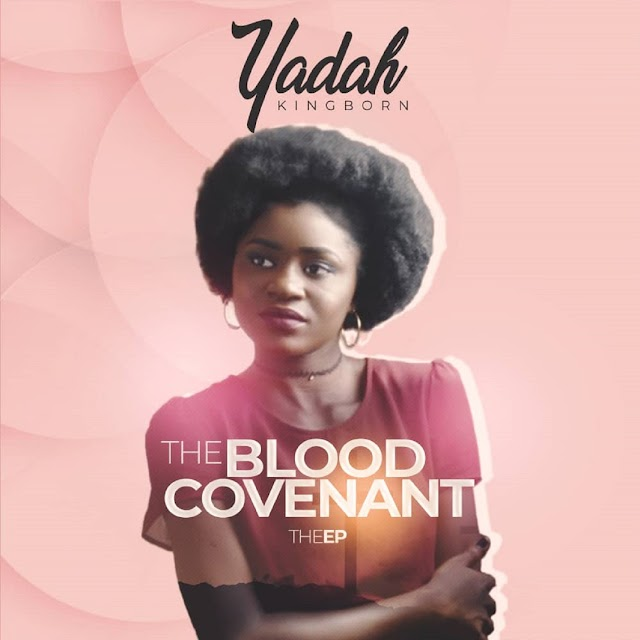 [ALBUM]: Yadah - (KingBorn) The Blood Covenant (EP) NOW Available online!!!