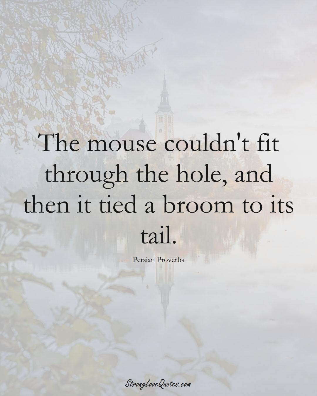 The mouse couldn't fit through the hole, and then it tied a broom to its tail. (Persian Sayings);  #aVarietyofCulturesSayings