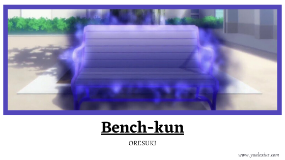 Anime Villain 2019: Bench-kun (ORESUKI)