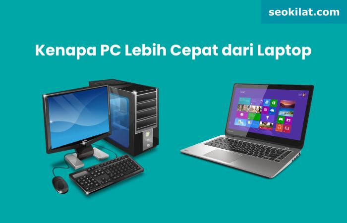 kenapa pc lebih cepat dari laptop