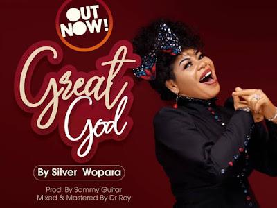 DOWNLOAD MP3: Silver Wopara – Great God || @silverwopara