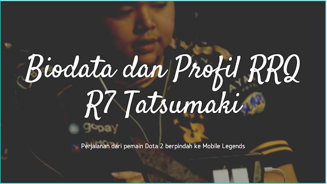 Biodata dan Profil RRQ R7 ,Pemain dari DOTA 2 – Mobile Legends