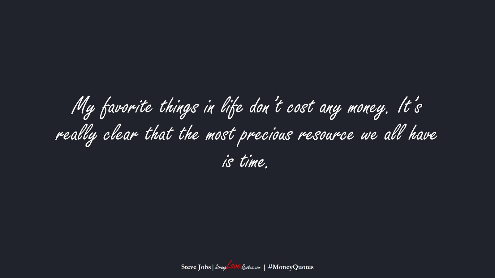 My favorite things in life don't cost any money. It's really clear that the most precious resource we all have is time. (Steve Jobs);  #MoneyQuotes