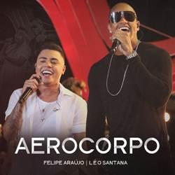 Baixar Música Aerocorpo - Felipe Araújo Part. Léo Santana Mp3