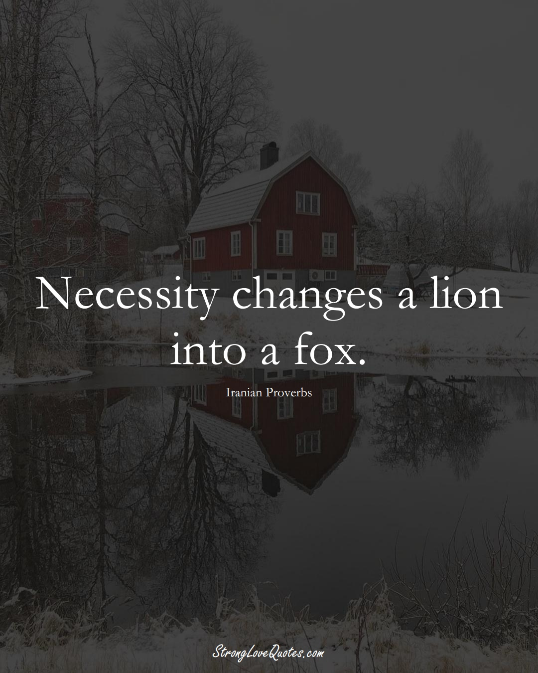 Necessity changes a lion into a fox. (Iranian Sayings);  #MiddleEasternSayings