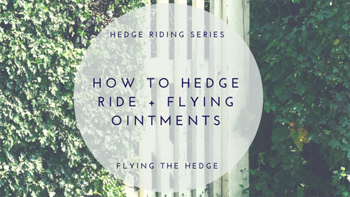 How to Hedge Ride + Flying Ointments