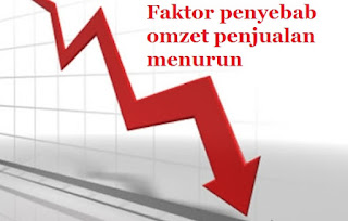 Faktor penyebab omzet penjualan menurun