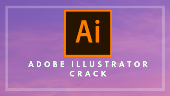Adobe illustrator Free Download With Crack 2019 [Working ]