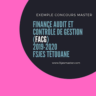 Exemple Concours Master Finance Audit et Contrôle de Gestion (FACG) 2019-2020 - Fsjes Tétouan