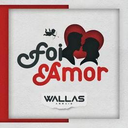 Foi Amor – Wallas Arrais Mp3