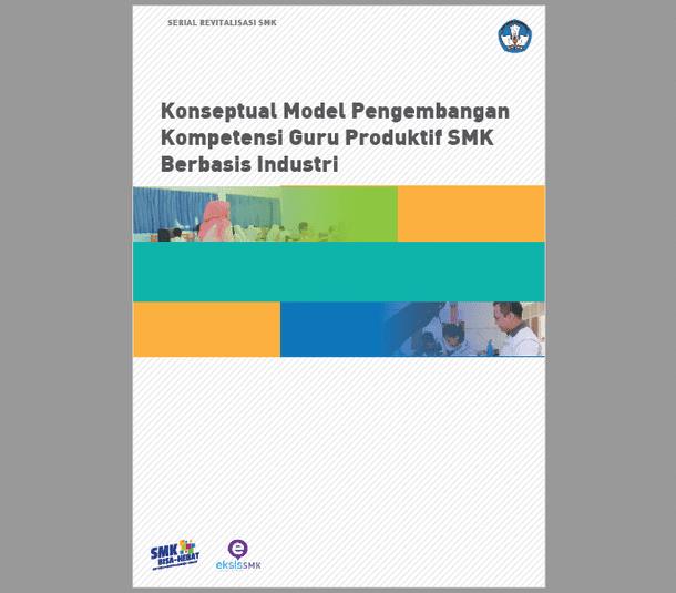 Buku Serial Revitalisasi SMK Konseptual Model Pengembangan Kompetensi Guru Produktif SMK Berbasis Industri