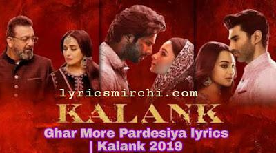 Ghar More Pardesiya lyrics | Kalank 2019 | Arijit singh