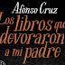 """RESEÑA: """"Los libros que devoraron a mi padre"""" de A. Cruz"""